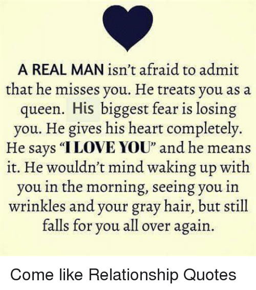 A Real Man Isnt Afraid To Admit That He Misses You He Treats You As