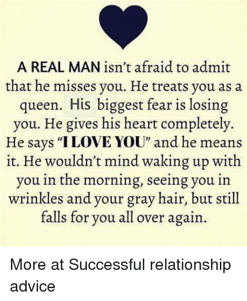 A Real Man Isn T Afraid To Admit That He Misses You He Treats You As