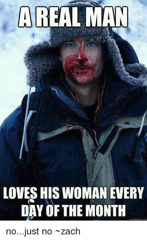 a real man loves his woman every day of the 4294015 ✅ 25 best memes about bloody hot chick bloody hot chick memes