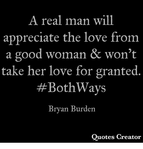 A Real Man Will Appreciate The Love From A Good Woman Wont Take