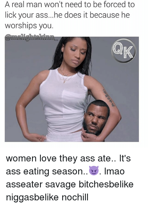 A Real Man Won't Need to Be Forced to Lick Your Ass He Does ...