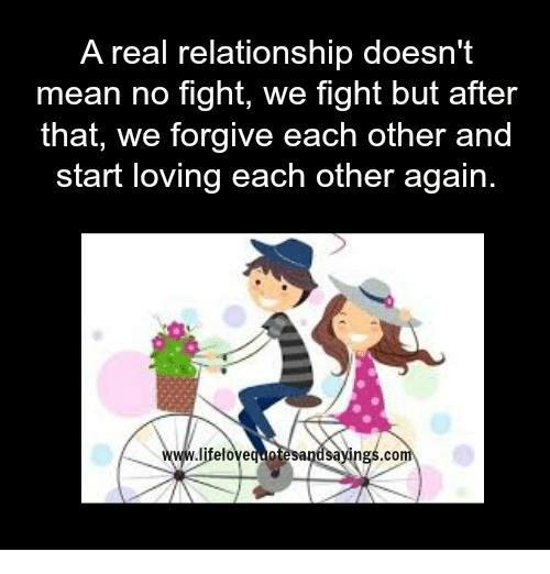 Mean, Fight, and Fighting: A real relationship doesn't  mean no fight, we fight but after  that, we forgive each other and  start loving each other again  ings  lifelovequote  sa  .co