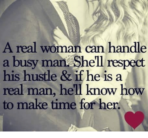 Memes, Respect, and How To: A real woman can handle  a busy man Shell respect  his hustle & if he is a  real man, hell know how  to make time for her