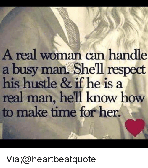 Memes, Respect, and How To: A real woman can handle  a busy man. Shell respect  his hustle & if he is a  real man, he'll know how  to make time for her Via;@heartbeatquote