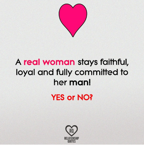 A Real Woman Stays Faithful Loyal And Fully Committed To Her Man