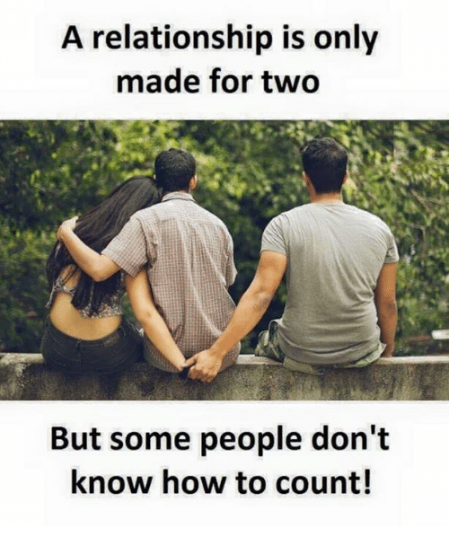 How To, How, and Knowing: A relationship is only  made for two  But some people don't  know how to count!