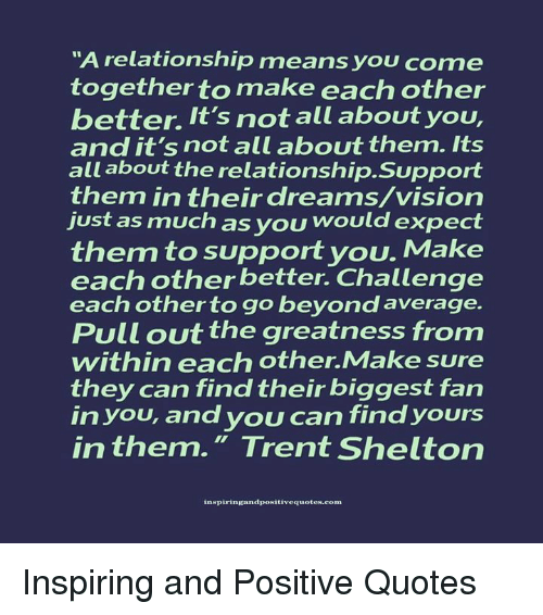 A Relationship Means You Come Together To Make Each Other Better