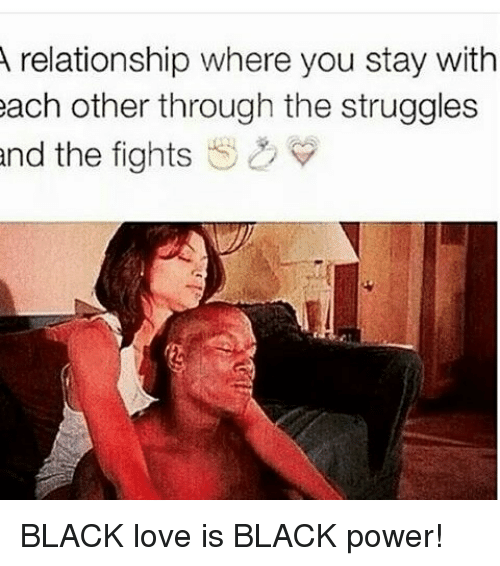 A Relationship Where You Stay With Each Other Through The Struggles And The Fights S Black Love Is Black Power Love Meme On Me Me