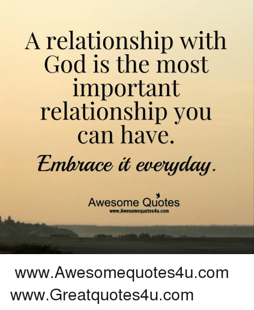 A Relationship With God Is The Most Important Relationship You Can