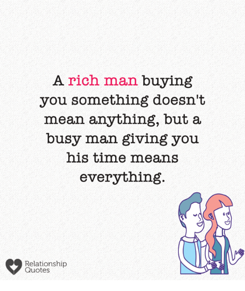 A Rich Man Buying You Something Doesnt Mean Anything But A Busy Man