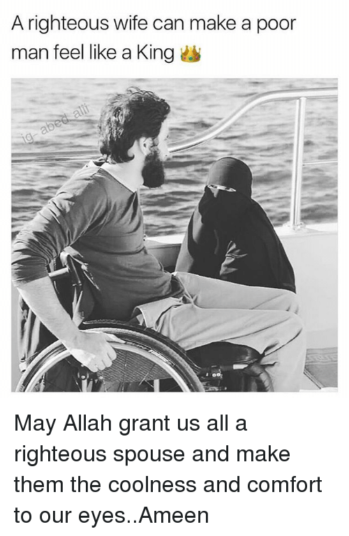 Comfortable, Memes, and Wife: A righteous wife can make a poor  man feel like a King May Allah grant us all a righteous spouse and make them the coolness and comfort to our eyes..Ameen