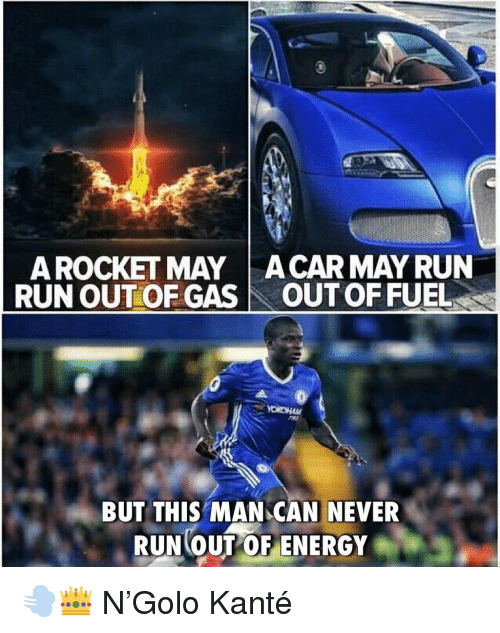 Energy, Memes, and Run: A ROCKET MAYACAR MAY RUN  RUN OUTOF GASOUT OF FUEL  BUT THIS MAN CAN NEVER  RUN UOF ENERGY 💨👑 N'Golo Kanté