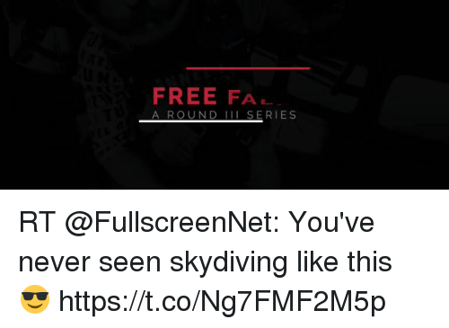 16f96ef3c1d0 a-round-ii-series-rt-fullscreennet-youve-never-seen-skydiving-29564256.png