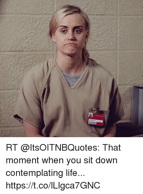 A RT That Moment When You Sit Down Contemplating Life Fascinating Contemplating Life Quotes