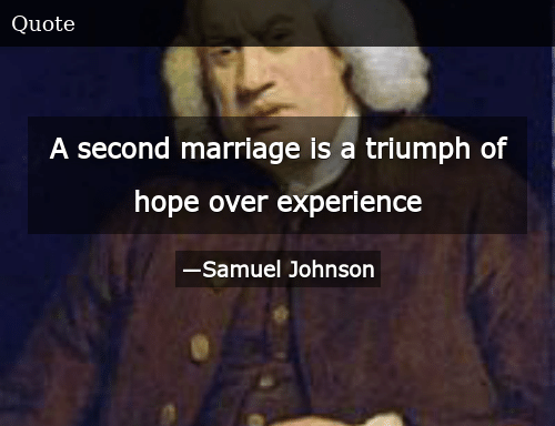 A Second Marriage Is a Triumph of Hope Over Experience ...