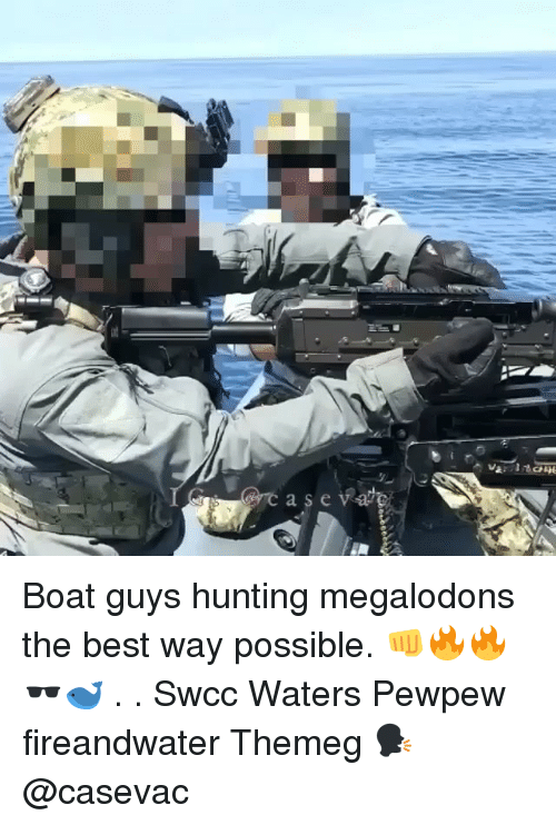 Memes, Hunting, and Best: a seva Boat guys hunting megalodons the best way possible. 👊🔥🔥🕶🐋 . . Swcc Waters Pewpew fireandwater Themeg 🗣 @casevac