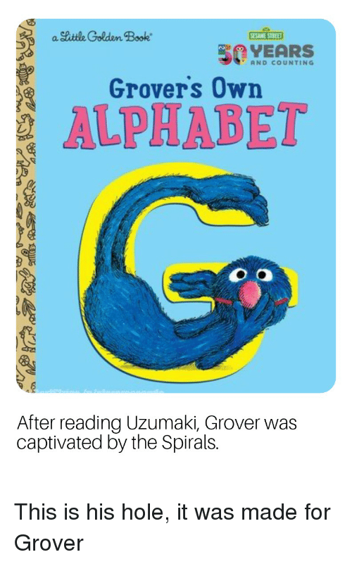 Sesame Street, Alphabet, and Book: a Shitle Golden Book  SESAME STREET  AND COUNTING  Grover's 0  ALPHABET  wn  After reading Uzumaki, Grover was  captivated by the Spirals.
