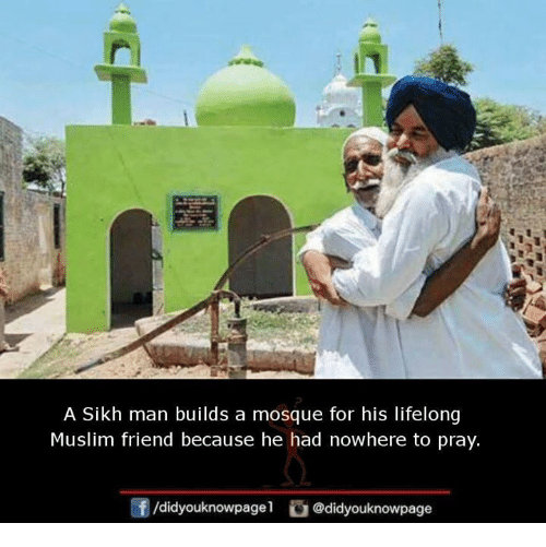 Memes, Muslim, and Sikh: A Sikh man builds a mosque for his lifelong  Muslim friend because he had nowhere to pray  /didyouknowpage