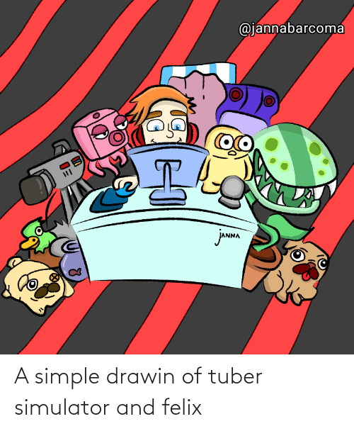 Simple, Felix, and Tuber: A simple drawin of tuber simulator and felix