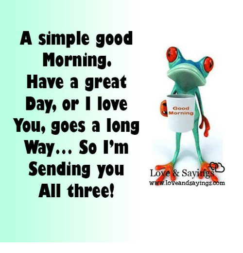 A Simple Good Morning Have A Great Day Or I Love Good Morning You
