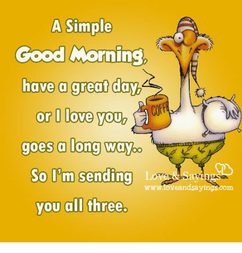 A Simple Good Morning Have A Great Day Or L Love You Goes A Long Way