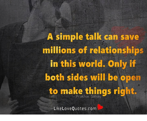Memes, Relationships, and World: A simple talk can save  millions of relationships  in this world. Only if  both sides will be open  to make things right.  Prakhar Sahay  LikeLoveQuotes.com