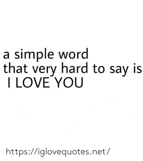 Love, I Love You, and Word: a simple word  that very hard to say is  I LOVE YOU https://iglovequotes.net/