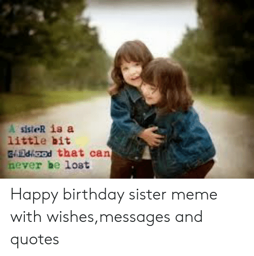 Surprising A Sister Is A Little Bit Gdood That Can Never Be Loat Happy Funny Birthday Cards Online Elaedamsfinfo