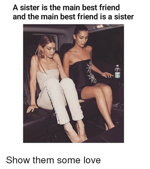 Best Friend, Love, and Memes: A sister is the main best friend  and the main best friend is a sister Show them some love