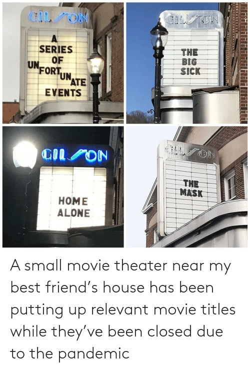 Best Friend, Best, and House: A small movie theater near my best friend's house has been putting up relevant movie titles while they've been closed due to the pandemic