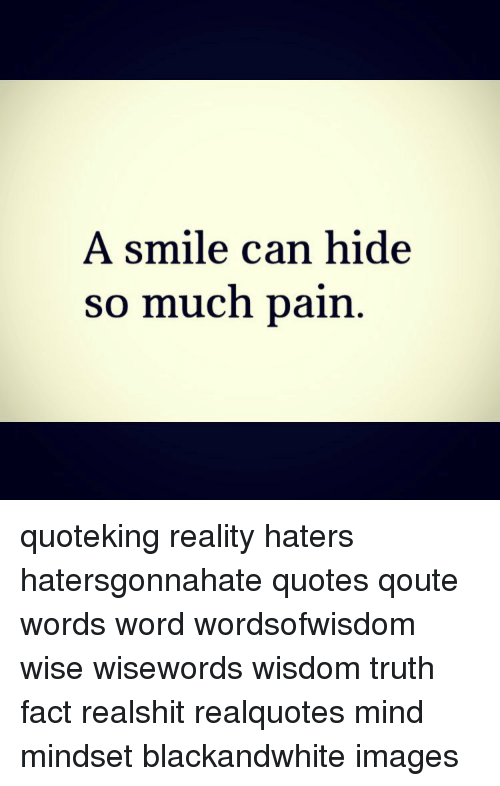A Smile Can Hide So Much Pain Quoteking Reality Haters