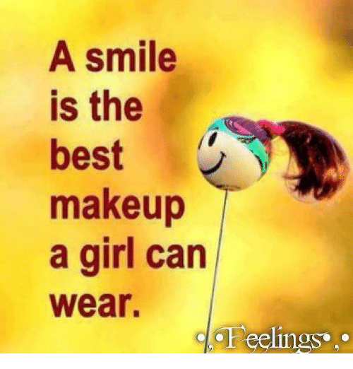 A Smile Is The Best Makeup A Girl Can Wear Eelings Girls Meme On Meme