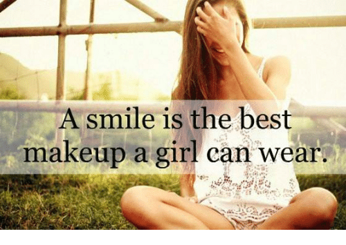 A Smile Is The Best Makeup A Girl Can Wear Makeup Meme On Meme