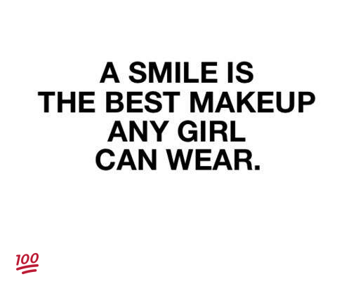 A Smile Is The Best Makeup Any Girl Can Wear Makeup Meme On
