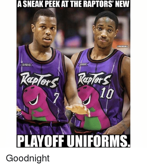 Nba, New, and Peek: A SNEAK PEEK ATTHE RAPTORS' NEW  CHBAMEHES  10  PLAYOFF UNIFORMS Goodnight