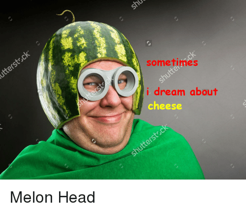 [Image: a-sometimes-i-dream-about-cheese-melon-head-2989377.png]