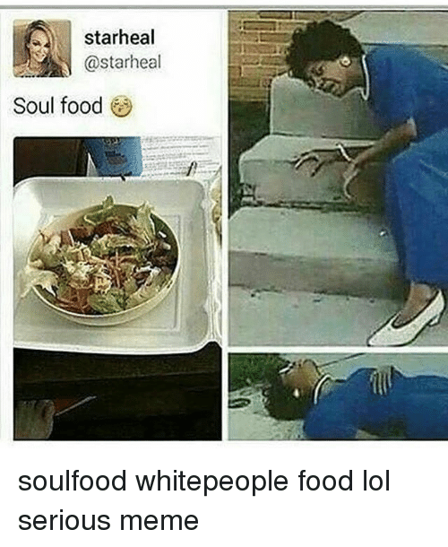 a star heal starheal soul food soulfood whitepeople food lol 19932125 a star heal soul food soulfood whitepeople food lol serious meme