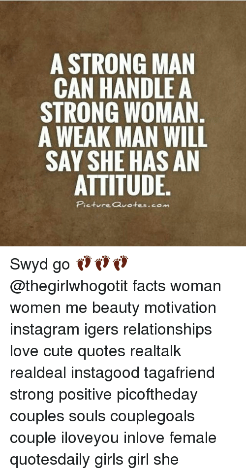 A Strong Man Can Handle A Strong Woman A Weak Man Will Say She Has