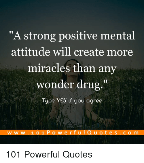 A Strong Positive Mental Attitude Will Create More Miracles Than Any Beauteous Quotes About Drugs
