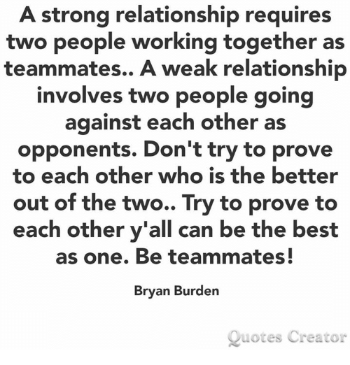 A Strong Relationship Requires Two People Working Together As Impressive Strong Relationship Quotes