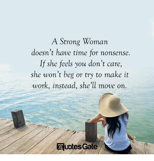 A Strong Woman Doesnt Have Time For Nonsense If She Feels You Dont
