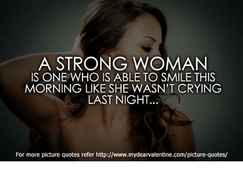 A Strong Woman Is One Who Is Able To Smile This Morning Like She