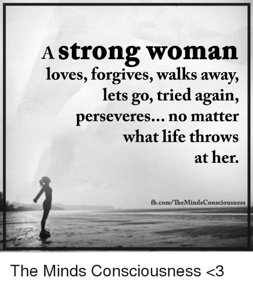 A Strong Woman Loves Forgives Walks Away Quote: A Strong Woman Loves Forgives Walks Away Lets Go Tried