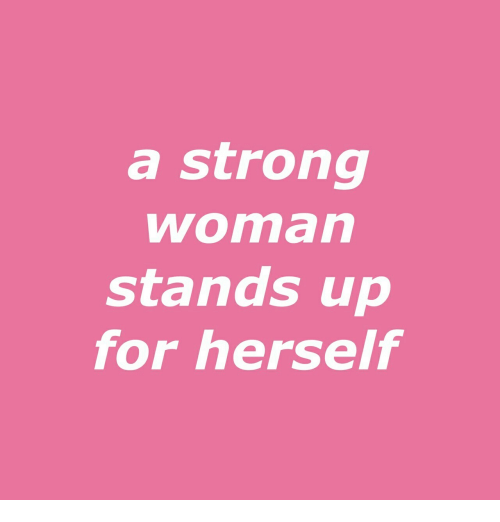 A Strong Woman Stands Up For Herself Strong Meme On Meme