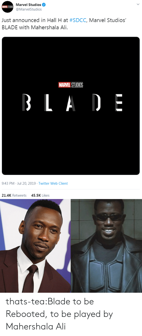Ali, Blade, and Tumblr: A STUDIS Marvel Studios  @MarvelStudios  Just announced in Hall H at #SDCC, Marvel Studios'  BLADE with Mahershala Ali.  MARVEL STUDIOS  BLA DE  9:43 PM Jul 20, 2019 Twitter Web Client  21.4K Retweets  45.5K Likes thats-tea:Blade to be Rebooted, to be played by Mahershala Ali