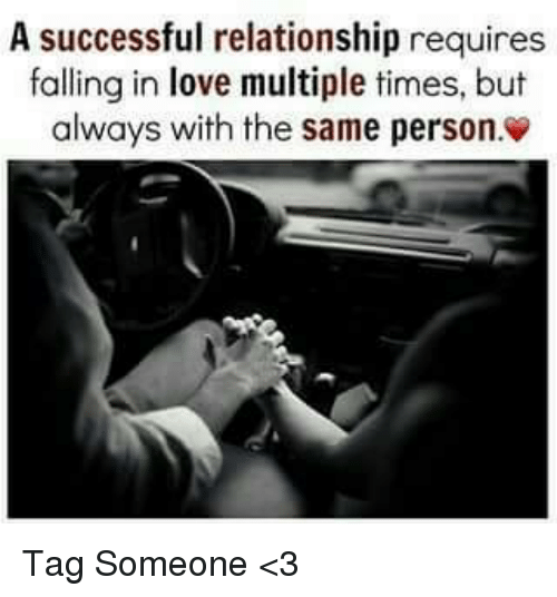 Fall, Memes, and Tag Someone: A successful relationship requires  falling in love multiple times, but  always with the same person. Tag Someone <3