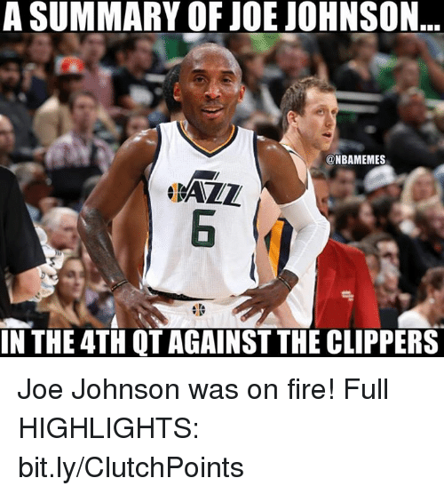 Fire, Nba, and Clippers: A SUMMARY OF JOE JOHNSON  ONBAMEMES  IN THE 4TH QT AGAINST THE CLIPPERS Joe Johnson was on fire! Full HIGHLIGHTS: bit.ly/ClutchPoints