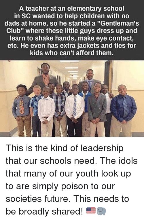 "Children, Club, and Future: A teacher at an elementary school  in SC wanted to help children with no  dads at home, so he started a ""Gentleman's  Club"" where these little guys dress up and  learn to shake hands, make eye contact,  etc. He even has extra jackets and ties for  kids who can't afford them. This is the kind of leadership that our schools need. The idols that many of our youth look up to are simply poison to our societies future. This needs to be broadly shared! 🇺🇸🐘"