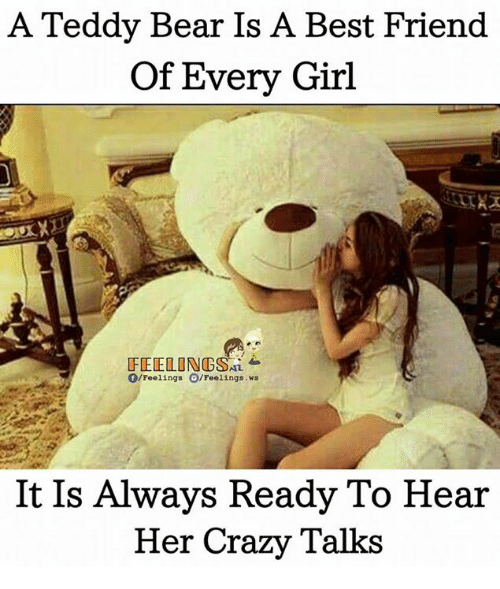 A Teddy Bear Is A Best Friend Of Every Girl Feelongsl Ofeelings