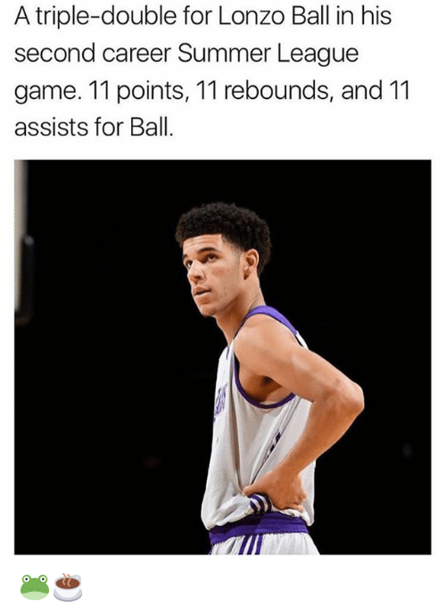 Memes, Summer, and Game: A triple-double for Lonzo Ball in his  second career Summer League  game. 11 points, 11 rebounds, and 11  assists for Ball. 🐸☕️